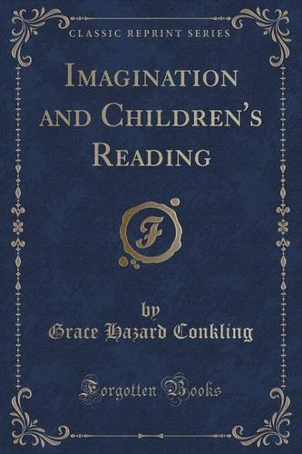 Imagination and Children's Reading (Classic Reprint)