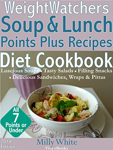 Weight Watchers Soup & Lunch Pro Points Plus Recipes Diet Cookbook: Great Healthy Weight Loss Meal Ideas with Points Value: Soup, Salad, Snacks, Sandwiches, ... Recipes Diet Companion Cook Books Book 3) by Milly White