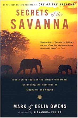 Secrets of the Savanna: Twenty-three Years in the African Wilderness Unraveling the Mysteries of Elephants and People written by Mark James Owens