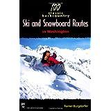 100 Classic Backcountry Ski & Snowboard Routes in Washington ~ Rainer Burgdorfer