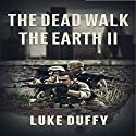 The Dead Walk the Earth, Volume 2 (       UNABRIDGED) by Luke Duffy Narrated by Andrew B. Wehrlen