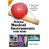 Making Musical Instruments with Kids: 67 Easy Projects for Adults Working with Children ~ Bart Hopkin