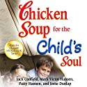 Chicken Soup for the Child's Soul: Character-Building Stories to Read with Kids Ages 5 - 8 Audiobook by Jack Canfield, Mark Victor Hansen Narrated by Leslie Bellair