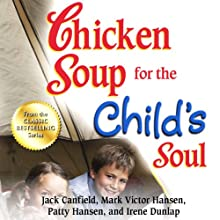 Chicken Soup for the Child's Soul: Character-Building Stories to Read with Kids Ages 5 - 8 (       UNABRIDGED) by Jack Canfield, Mark Victor Hansen Narrated by Leslie Bellair