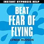 Beat Fear of Flying: Help for people in a hurry! | Lynda Hudson