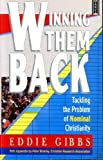 Winning Them Back: Tackling the Problem of Nominal Christianity (1854242083) by Gibbs, Eddie