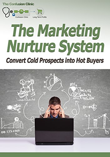 the-marketing-nurture-system-convert-cold-prospects-into-hot-buyers