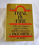Trial by Fire: A People's History of the Civil War and Reconstruction (0070585717) by Smith, Page