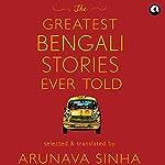 The Greatest Bengali Stories Ever Told | Arunava Sinha
