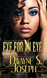Dwayne S. Joseph Eye for an Eye (Urban Books)
