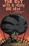 The Cat with a Really Big Head, and One Other Story that Isn't as Good