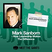 Mark Sanborn - How Leadership Makes the Difference: Conversations with the Best Entrepreneurs on the Planet | [Mark Sanborn]