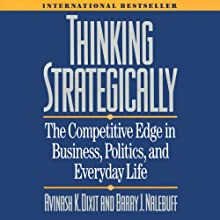 Thinking Strategically: The Competitive Edge in Business, Politics, and Everyday Life (       UNABRIDGED) by Avinash K. Dixit Narrated by Mark Delgado