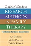 Clinicians Guide to Research Methods in Family Therapy: Foundations of Evidence-Based Practice