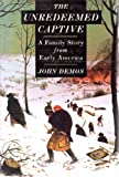 The Unredeemed Captive: A Family Story from Early America (1582881928) by Demos, John