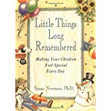 Little Things Long Remembered: Making Your Children Feel Special Every Day ~ Susan Newman