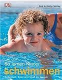 So lernen Kinder schwimmen: Sicherheit, Spiel und Spaß im Wasser