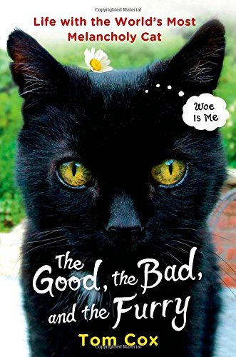 The Good, the Bad, and the Furry: Life with the World's Most Melancholy Cat PDF