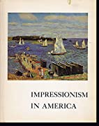 Impressionism in America; an Exhibition…