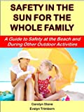 Safety In the Sun for the Whole Family: A Guide to Safety at the Beach and During Other Outdoor Activities (Health Matters)