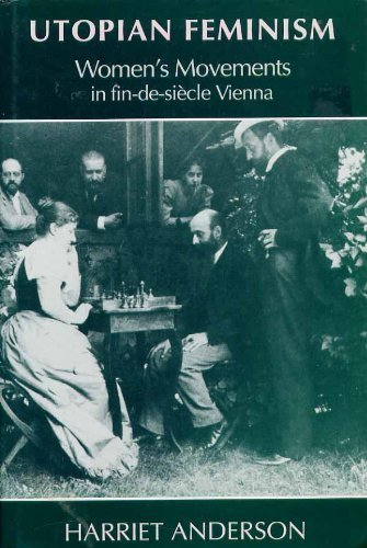 Utopian Feminism: Women`s Movements in Fin-de-Siecle Vienna