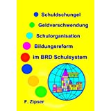 Schuldschungel, Geldverschwendung, Schulorganisation, Bildungsreform im BRD Schulsystem (German Edition)