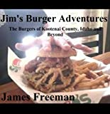 Jims Burger Adventures: The Burgers of Kootenai County, Idaho and Beyond