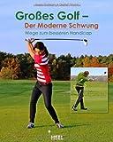 Großes Golf - der moderne Schwung: Wege zum besseren Handicap