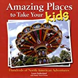 img - for Amazing Places to Take Your Kids: Hundreds of North American Adventures [AMAZING PLACES TO TAKE YOU -OS] book / textbook / text book