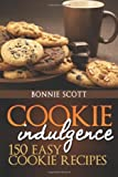 Bonnie Scott Cookie Indulgence: 150 Easy Cookie Recipes