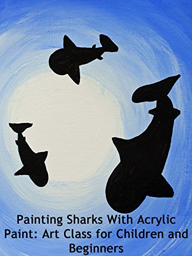Painting Sharks With Acrylic Paint: Art Class for Children and Beginners