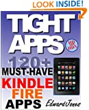 TIGHT APPS: 120 (Plus) MUST-HAVE Apps for the Kindle Fire