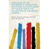Catalogue of the Specimens of Dermaptera Saltatoria and Supplement of the Blattari in the Collection of the British...