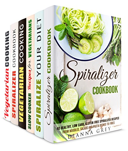 Spiralizer and Vegetarian Box Set (6 in 1): Healthy and Delectable Spiralizer and Vegetarian Recipes for Any Occasion (Vegetarian Cookbook) by Dianna Grey, Leah Gibbs, Bobbie Myers, Ingrid Simpson, Jerilyn Hudson, Gwendolyn Hudson