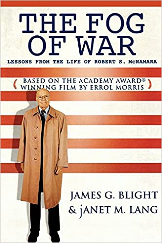 The Fog of War: Lessons from the Life of Robert S. McNamara written by James G. Blight