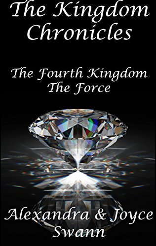 Get both books in the series for the first time – Free! The Kingdom Chronicles: The Fourth Kingdom and The Force  by Alexandra Swann, Joyce Swann