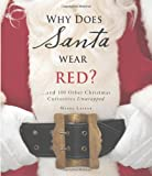 img - for Why Does Santa Wear Red?: ...and 100 Other Christmas Curiousities Unwrapped! book / textbook / text book