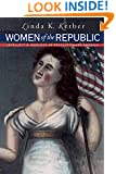 Women of the Republic: Intellect and Ideology in Revolutionary America (Published for the Omohundro Institute of Early American History and Culture, Williamsburg, Virginia)