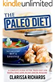 The Paleo Diet: A complete guide to the Paleo Diet for People that love to eat and be Healthy: Not just a Diet but a Lifestyle (Paleo Recipes To Help you ... Lean, Live Healthy, Live Happy Book 2)