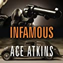 Infamous (       UNABRIDGED) by Ace Atkins Narrated by Dick Hill