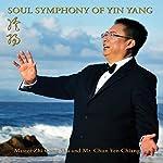 Soul Symphony of Yin Yang | Zhi Gang Sha,Chun Yen Chiang