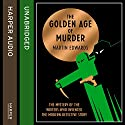 The Golden Age of Murder (       UNABRIDGED) by Martin Edwards Narrated by Leighton Pugh