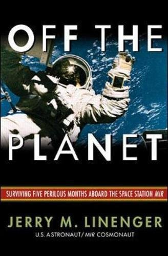 Off the Planet: Surviving Five Perilous Months Aboard the Space Station Mir, Linenger, Jerry