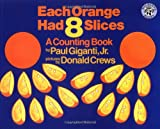 img - for Each Orange Had 8 Slices (Counting Books (Greenwillow Books)) book / textbook / text book
