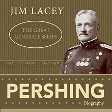 Pershing: The Great Generals Series | Livre audio Auteur(s) : Jim Lacey Narrateur(s) : Tom Weiner