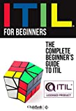 ITIL For Beginners - The Complete Beginner's Guide To ITIL (ITIL, ITIL Foundation, ITIL Service Operation) (English Edition)