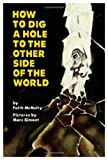 How to Dig a Hole to the Other Side of the World (0060241489) by Faith McNulty