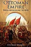 img - for The Ottoman Empire: From Beginning to End (First Balkan War - Gallipoli 1915 - Russo-Turkish War - Crimean War - Battle of Vienna) book / textbook / text book
