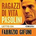 Ragazzi di vita Hörbuch von Pier Paolo Pasolini Gesprochen von: Fabrizio Gifuni