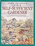 The Self-Sufficient Gardener (0552141879) by Seymour, John